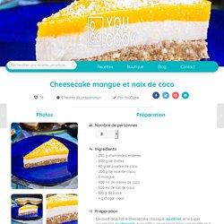 La délicieuse recette YouCook du cheesecake vegan mangue-coco
