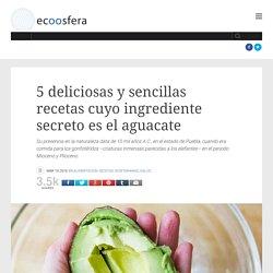 5 deliciosas y sencillas recetas cuyo ingrediente secreto es el aguacate