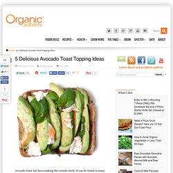 5 Delicious Avocado Toast Topping Ideas - Organic Authority