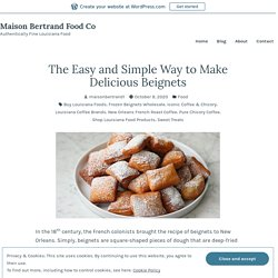 The Easy and Simple Way to Make Delicious Beignets – Maison Bertrand Food Co