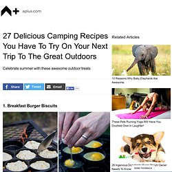 27 Delicious Camping Recipes You Have To Try On Your Next Trip To The Great Outdoors