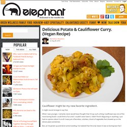 Delicious Potato & Cauliflower Curry. {Vegan Recipe}