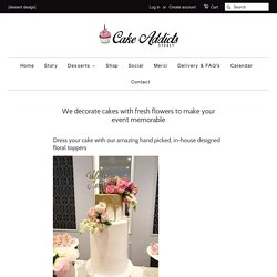 Delicious Cakes - Decorated with Fresh Flowers – Cake Addicts Sydney