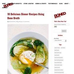10 Delicious Dinner Recipes Using Bone Broth