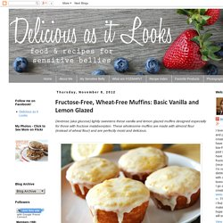 Delicious as it Looks: Fructose-Free, Wheat-Free Muffins: Basic Vanilla and Lemon Glazed