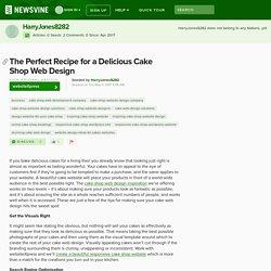 The Perfect Recipe for a Delicious Cake Shop Web Design - via HarryJones8282 - Newsvine