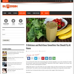 5 Delicious and Nutritious Smoothies You Should Try At Home - Butterbin