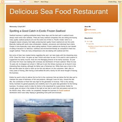 Delicious Sea Food Restaurant : Spotting a Good Catch in Exotic Frozen Seafood