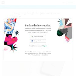 Designing delightful products users love ❤️ - UX Collective