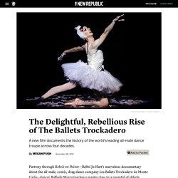 The Delightful, Rebellious Rise of The Ballets Trockadero