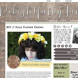 Delightfully Tacky: DIY // Faux Flower Crown