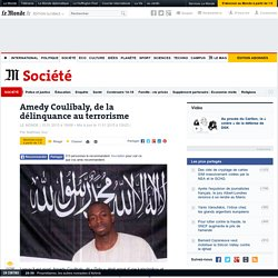 Amedy Coulibaly, de la délinquance au terrorisme