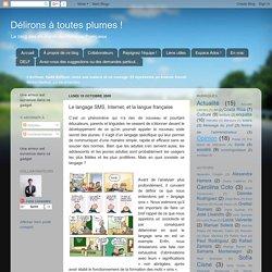Délirons à toutes plumes !: Le langage SMS, Internet, et la langue française