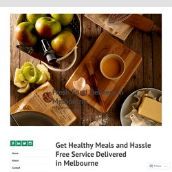 Get Healthy Meals and Hassle Free Service Delivered in Melbourne – Fresh Food Delivery in Melbourne