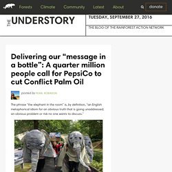 "Delivering our ""message in a bottle"": A quarter million people call for PepsiCo to cut Conflict Palm Oil"