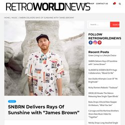 """SNBRN Delivers Rays Of Sunshine with """"James Brown"""""""