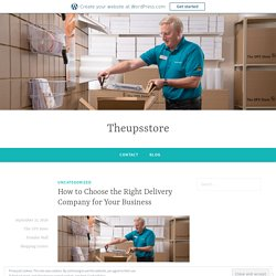 How to Choose the Right Delivery Company for Your Business – Theupsstore