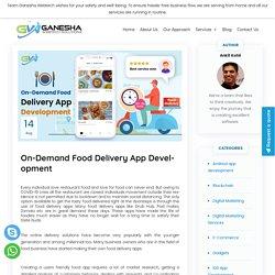 On-Demand Food Delivery App Development - Ganesha Webtech