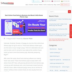 Start Online Food Delivery Business And Boost It With Route Planner App – Mobile App & Web Development