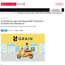 Food Delivery App, Grain Bags $10M To Become A Profit