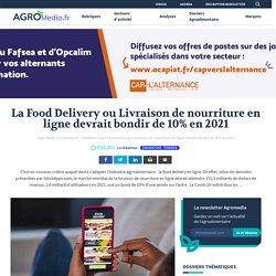 La Food Delivery ou Livraison de nourriture en ligne devrait bondir de 10% en 2021