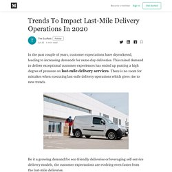 Trends To Impact Last-Mile Delivery Operations In 2020