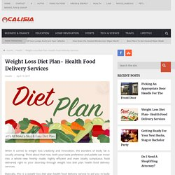 Weight Loss Diet Plan- Health Food Delivery Services - Calisia.net