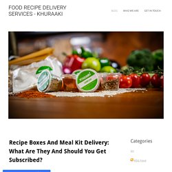 Recipe Boxes And Meal Kit Delivery: What Are They And Should You Get Subscribed?