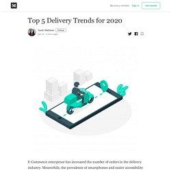 Top 5 Delivery Trends for 2020 - Sarah Mathews - Medium