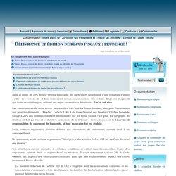 Délivrance et édition de reçus fiscaux : prudence !