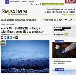 REPORTERRE 26/09/19 Valérie Masson-Delmotte : « Nous, les scientifiques, avons été trop prudents »