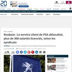 Roubaix : Le service client de PSA délocalisé, plus de 300 salariés licenciés, selon les syndicats