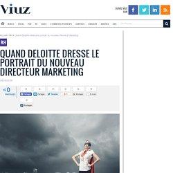 Quand Deloitte dresse le portrait du nouveau Directeur Marketing