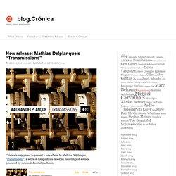 """New release: Mathias Delplanque's """"Transmissions"""""""