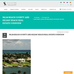 PALM BEACH COUNTY AND DELRAY BEACH REAL ESTATE OVERVIEW