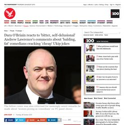 Dara O'Briain reacts to 'bitter, self-delusional' Andrew Lawrence's comments about 'balding, fat' comedians cracking 'cheap' Ukip jokes - People - News - The Independent