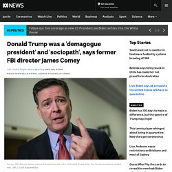 Donald Trump was a 'demagogue president' and 'sociopath', says former FBI director James Comey