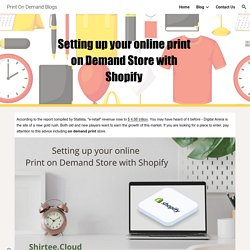 Print On Demand Blogs - Setting up your online print on Demand Store with Shopify