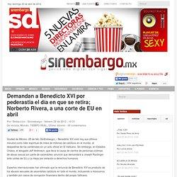 Demandan a Benedicto XVI por pederastia el día en que se retira; Norberto Rivera, a una corte de EU en abril