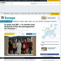 Le pape aux JMJ: «Le monde vous demande d'être des protagonistes de l'histoire»