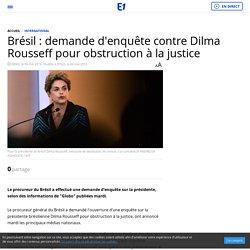 Brésil : demande d'enquête contre Dilma Rousseff pour obstruction à la justice