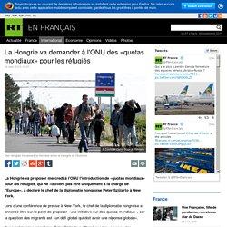 La Hongrie va demander à l'ONU des «quotas mondiaux» pour les réfugiés