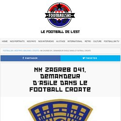NK Zagreb 041, demandeur d'asile dans le football croate - Footballski - Le football de l'est