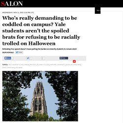 Who's really demanding to be coddled on campus? Yale students aren't the spoiled brats for refusing to be racially trolled on Halloween