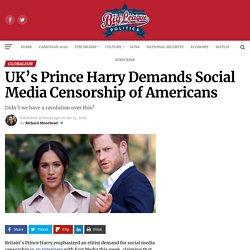 UK's Prince Harry Demands Social Media Censorship of Americans