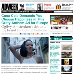 Coca-Cola Demands You Choose Happiness in This Gritty Anthem Ad for Europe