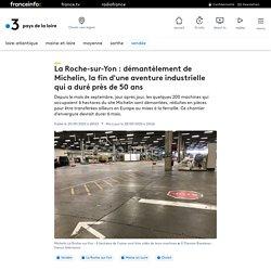 La Roche-sur-Yon : démantèlement de Michelin, la fin d'une aventure industrielle qui a duré près de 50 ans