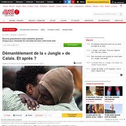 Démantèlement de la « Jungle » de Calais. Et après ?