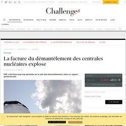 La facture du démantèlement des centrales nucléaires explose - Challenges.fr