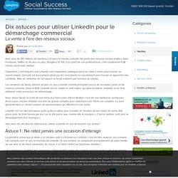 Dixastuces pour utiliser LinkedIn à des fins de démarchage commercial